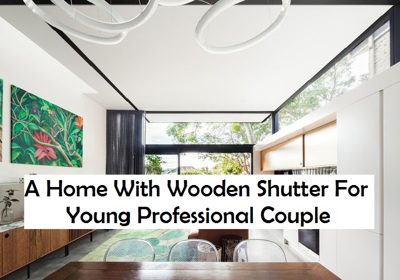A Home With Wooden Shutter For Young Professional Couple