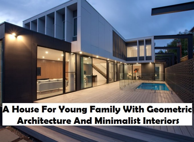 A house for young family with geometric architecture and minimalist interiors