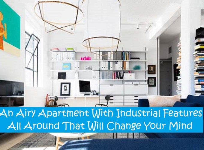 An airy apartment with industrial features all around that will change your mind