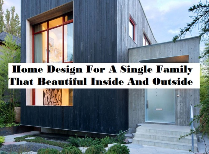 Home design for a single family that beautiful inside and outside