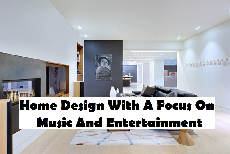 Home design with a focus on music and entertainment