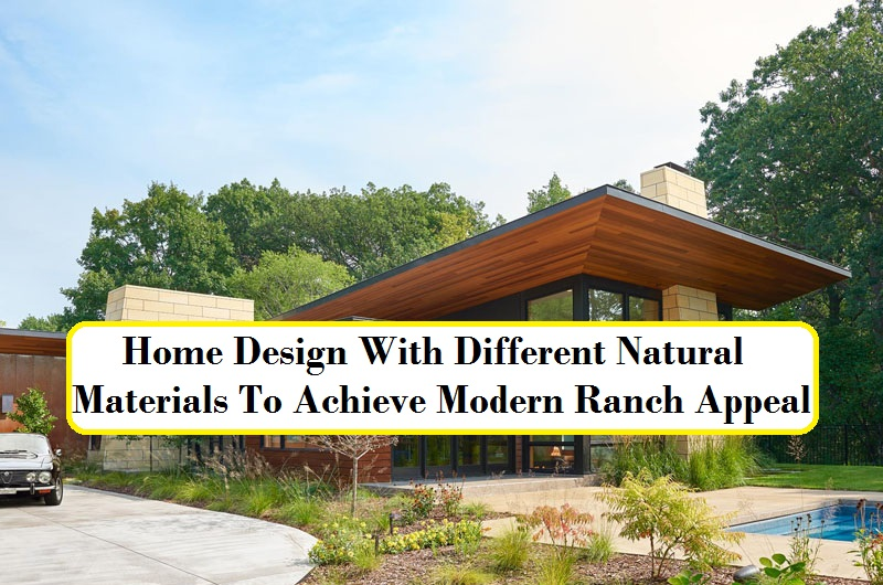 Home Design With Different Natural Materials To Achieve Modern Ranch Appeal