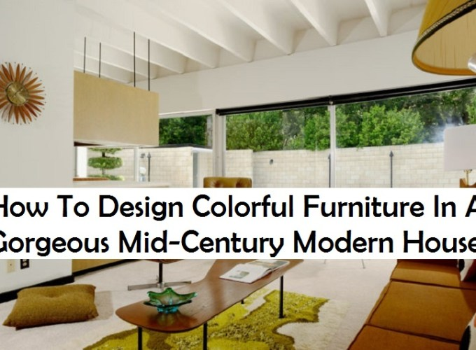 How to design colorful furniture in a gorgeous mid-century modern house