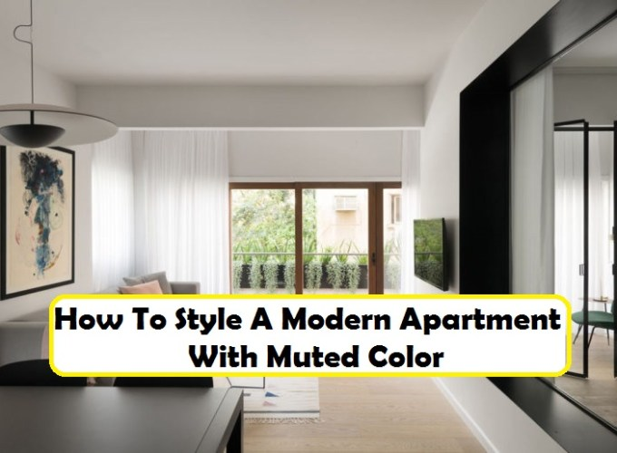 How to style a modern apartment with muted color