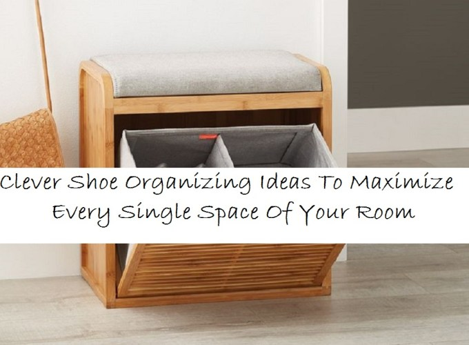 Clever shoe organizing ideas to maximize every single space of your room