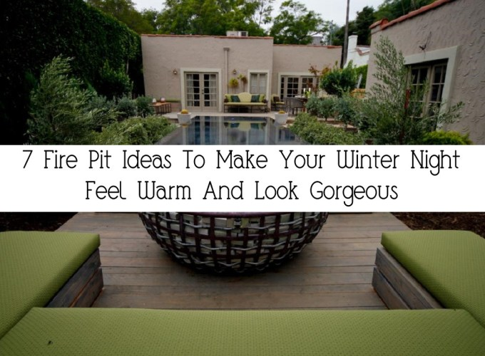 7 Fire Pit Ideas To Make Your Winter Night Feel Warm And Look Gorgeous