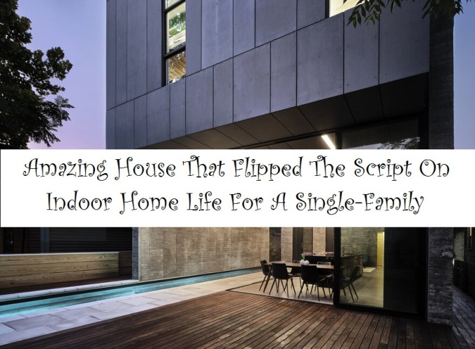 Amazing house that flipped the script on indoor home life for a single-family