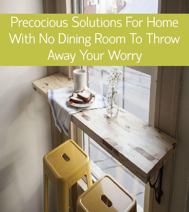 Precocious Solutions For Home With No Dining Room To Throw Away Your Worry