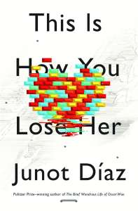 This is How You Lose Her, Junot Diaz