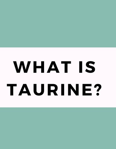 What is Taurine?