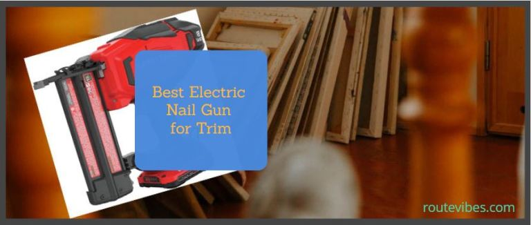 Best Electric Nail Gun for Trim