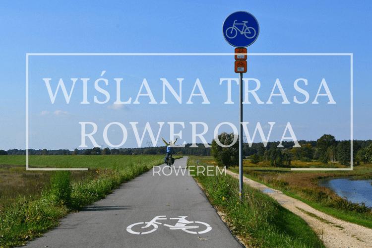 Wiślana Trasa Rowerowa - odcinek małopolski