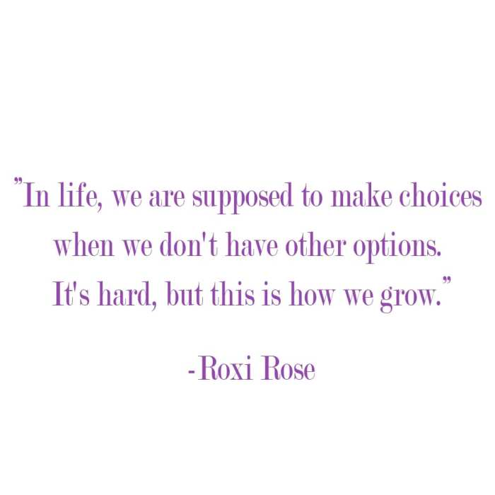 in life, we are supposed to make choices when we don't have other options. It's hard but this is how we grow. roxi rose blog blogger