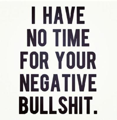 I-have-no-time-for-your-negative-bullshit