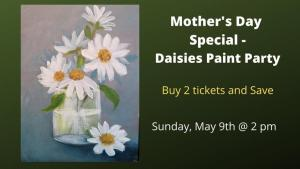 Mother's Day Weekend Paint Party - Daisies @ The Studio - A Place for Learning