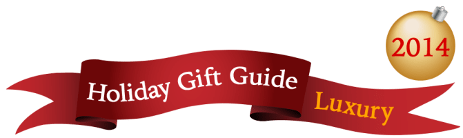 Holiday Gift Guide 2014 - Luxury