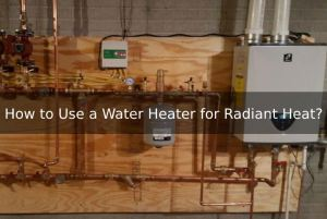 How to Use a Water Heater for Radiant Heat