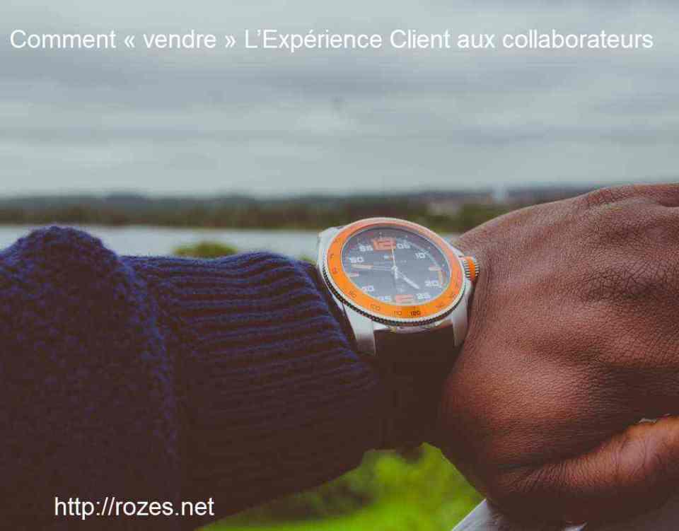 Comment « vendre » L'Expérience Client aux collaborateurs