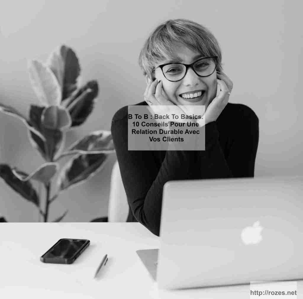 10 fondamentaux pour créer une relation durable et gagnante avec vos clients