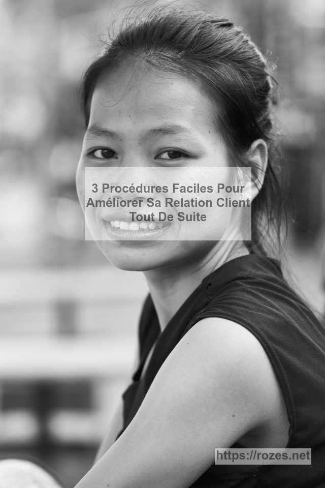 Améliorer sa Relation Client immédiatement : voici 3 procédures faciles