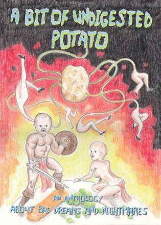 A Bit of Undigested Potato edited by Keara Stewart..