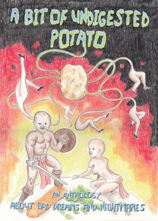 A Bit of Undigested Potato edited by Keara Stewart..