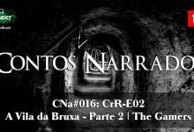 Photo of CNa#016: CrR-E02 – A Vila da Bruxa – Parte 2 | The Gamers