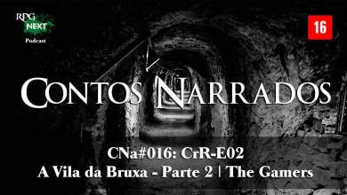 Photo of CNa#016: CrR-E02 – A Vila da Bruxa – Parte 2 | The Gamers