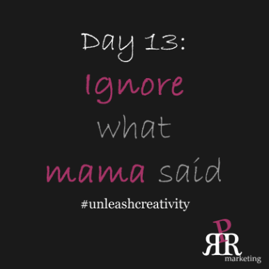 """""""A lady wouldn't [fill in blank]."""" Mama had a whole bunch of rules. Ok. Break 'em Sometimes we get so stuck on what mama or daddy would think, we fail to try things."""