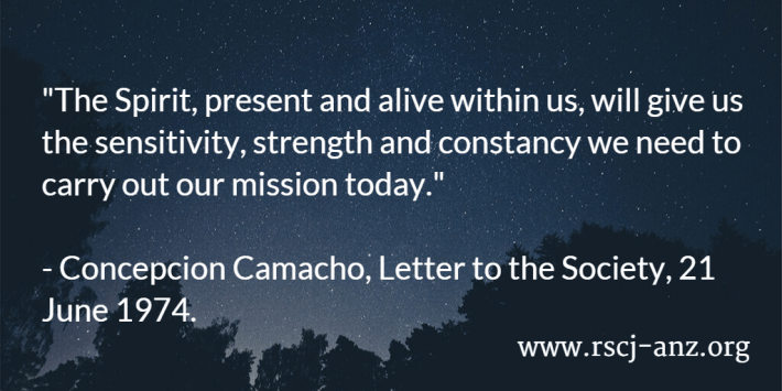 """The Spirit, present and alive within us, will give us the sensitivity, strength and constancy we need to carry out our mission today."" Concepcion Camacho, Letter to the Society, 21 June 1974."