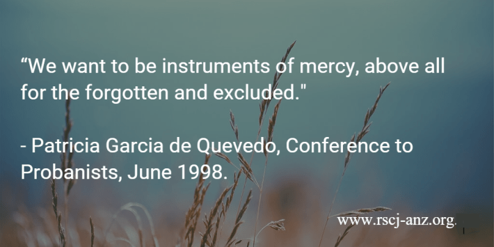 """We want to be instruments of mercy, above all for the forgotten and the excluded.""  Patricia Garcia de Quevedo, Conference to Probanists, June 1998."