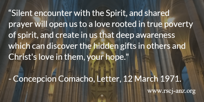 """""""Silent encounter with the Spirit, and shared prayer will open us to a love rooted in true poverty of spirit, and create in us that deep awareness which can discover the hidden gifts in others and Christ's love in them, your hope. Concepcion Camacho, Letter, 12 March 1971."""