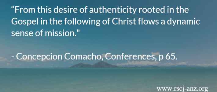 """""""From this desire of authenticity rooted in the Gospel in the following of Christ flows a dynamic sense of mission."""" Concepcion Comacho, Conferences, p 65."""
