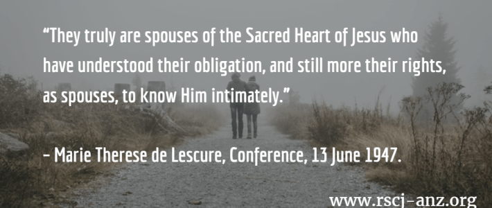 """They truly are spouses of the Heart of Jesus who have understood their obligation, and still more their rights, asspouses, to know Him intimately."" Marie Therese de Lescure, Conference, 13 June 1947."