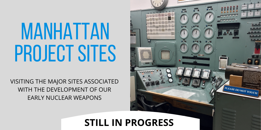 Manhattan Project sites—visiting the major sites associated with the development of our early nuclear weapons.