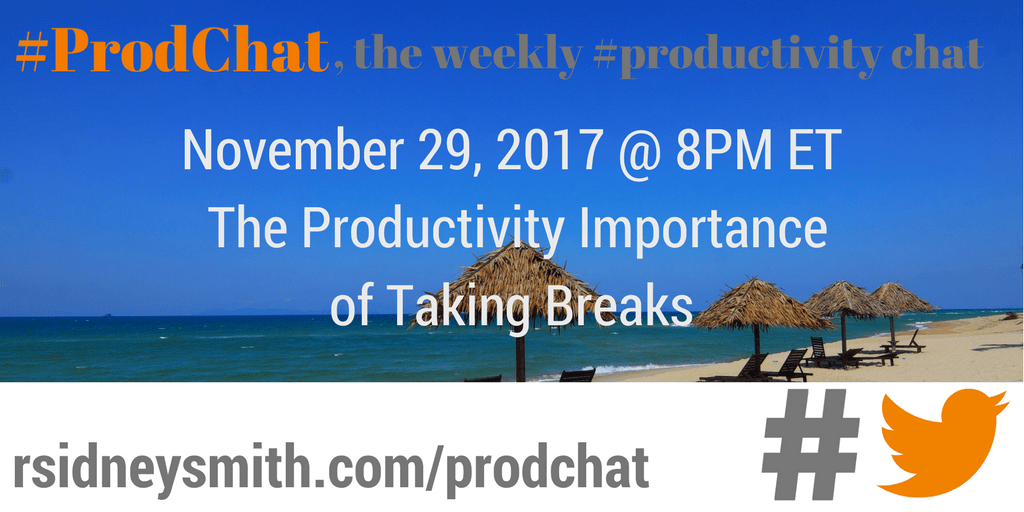 ProdChat - The Productivity Importance of Taking Breaks - November 29 2017