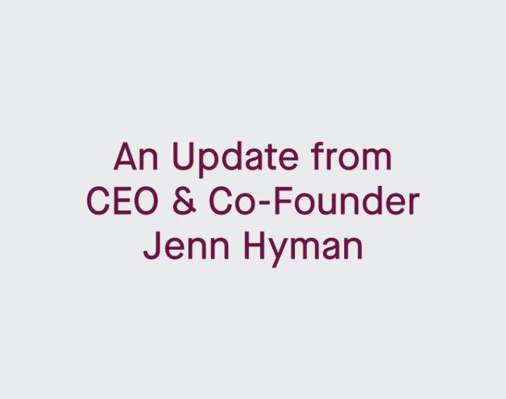 An Update from CEO and Co-founder Jenn Hyman