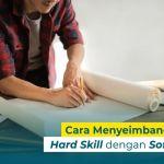 Perbedaan Soft Skill dan Hard Skill serta Cara Menyeimbangkan Keduanya