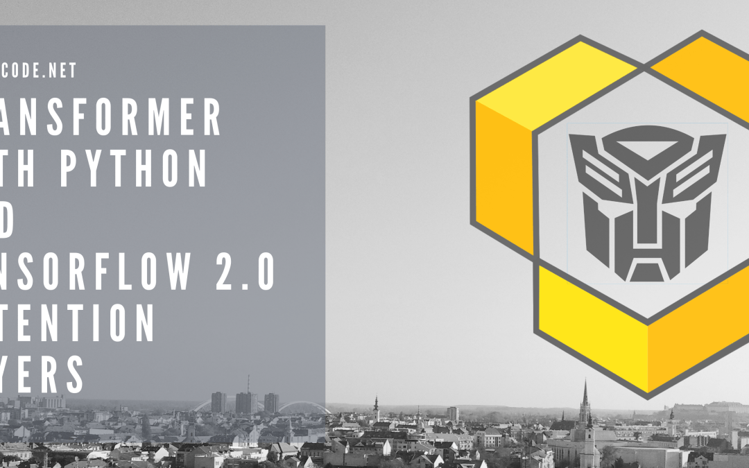Transformer with Python and TensorFlow 2.0 – Attention Layers
