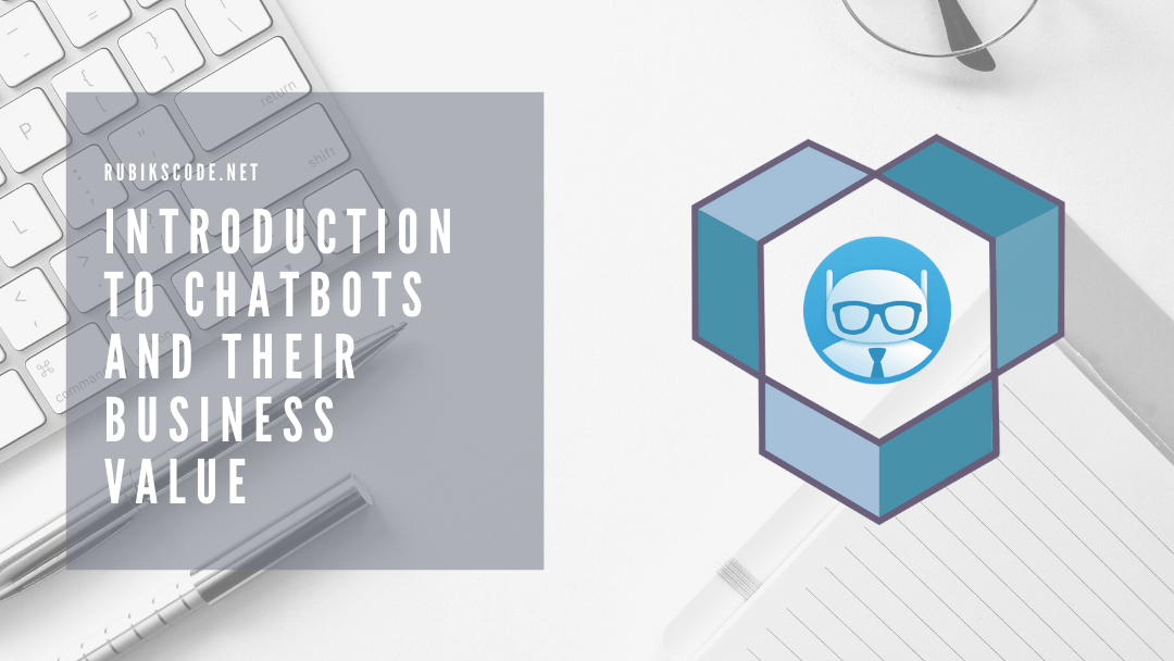 Introduction to Chatbots and Their Business Value
