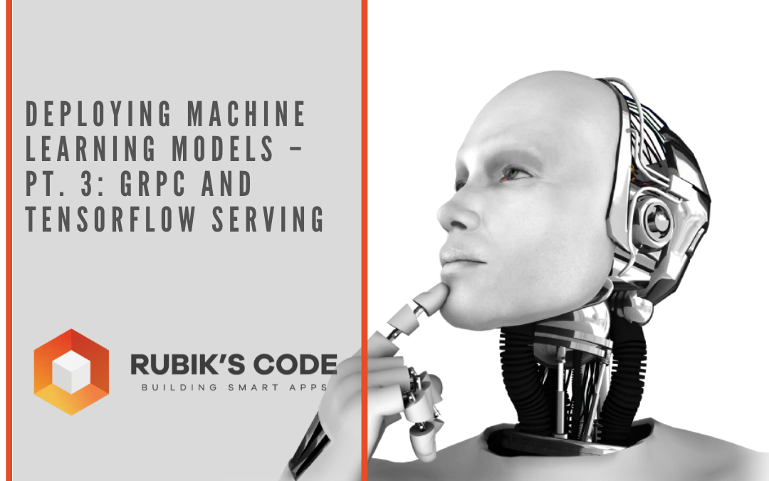 Deploying Machine Learning Models – pt. 3: gRPC and TensorFlow Serving