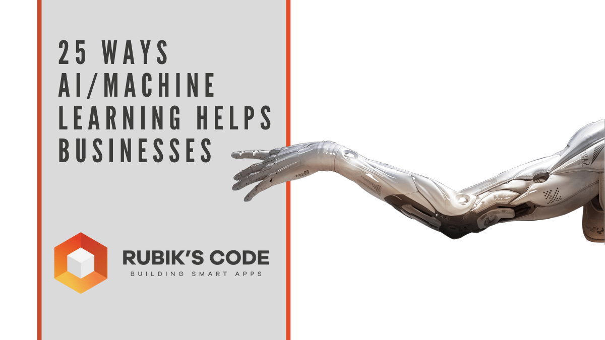 25 Ways AI/Machine Learning Helps Businesses