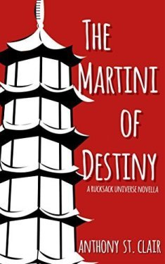 The Martini of Destiny: A Rucksack Universe Novella by Anthony St. Clair