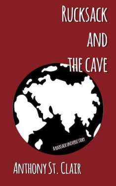 Rucksack and the Cave: A Rucksack Universe Story by Anthony St. Clair