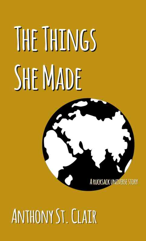 The Things She Made: A Rucksack Universe Story