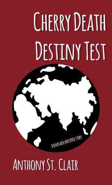 Cherry Death Destiny Test: A Rucksack Universe Story by Anthony St. Clair