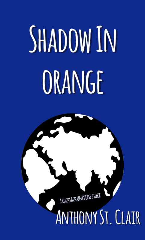 Shadow in Orange: A Rucksack Universe Story by Anthony St. Clair