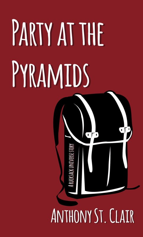 Party at the Pyramids: A Rucksack Universe Story by Anthony St. Clair