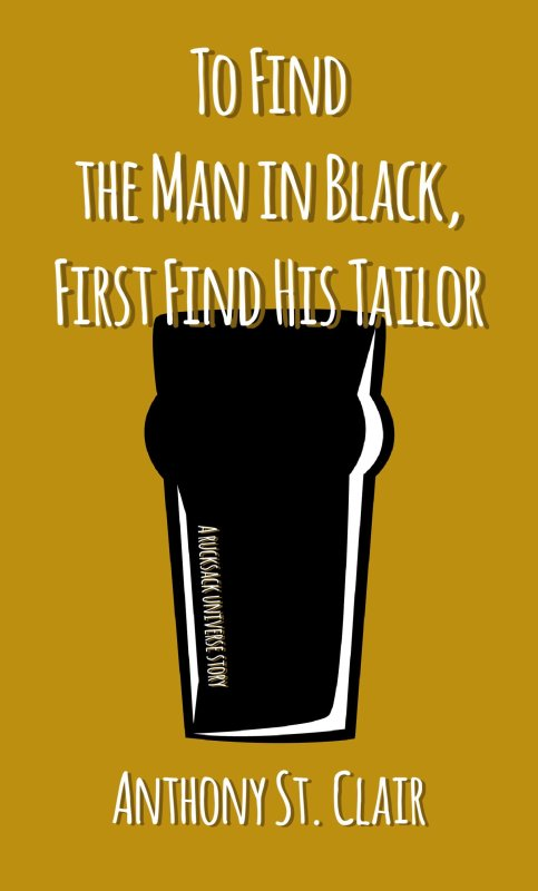 To Find the Man in Black First Find His Tailor, A Rucksack Universe Story by Anthony St. Clair