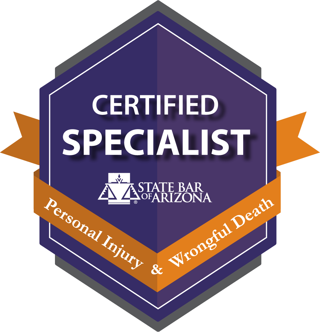 Certified Specialist in Personal Injury and Wrongful Death Law by State Bar of Arizona